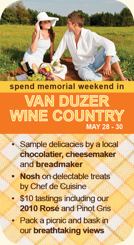 Spend your Memorial Weekend with Van Duzer Vineyards!  -$10 tastings including our  -2010 Rose and Pinot Gris  -Nosh on delectable treats by Chef de Cuisine  -Pack a picnic and bask in our breathtaking views  -Sample treats by a local chocolatier, cheesemaker and breadmaker