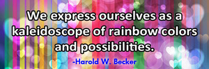 we-express-ourselves-as-a-kaleidoscope-of-rainbow-colors-and-possibilities-haroldwbecker
