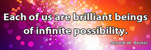 each-of-us-are-brilliant-beings-of-infinite- possibility-haroldwbecker-thelovefoundation-unconditionallove