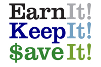 Earn It! Keep It! Save It!