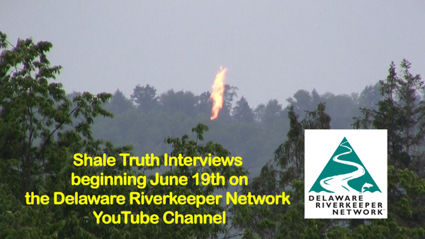 Shale Truth Interviews beginning June 19th on the Delaware Riverkeeper Network Youtube Channel