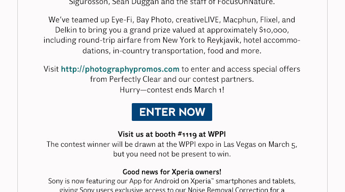 Visit http://photographypromos.com to enter and access special offers from Perfectly Clear and our contest partners.