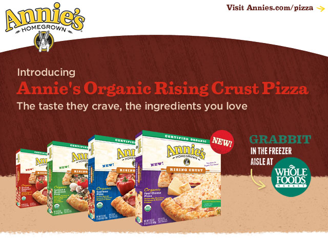 Yes, it's true! Pizza from Annie's. Scroll down to get a coupon and enter our contest.
