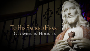 To His Sacred Heart_Growing in Holiness Title GFX(3)